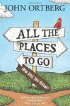 All the Places to Go . . . How Will You Know?: God Has Placed before You an Open Door. What Will You Do? - John Ortberg