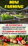 Mini Farming: 20 Essentials You Have To Know For Building Your Own Backyard Farm And 15 Common Mistakes To Avoid In Growing Vegetables: (Organic, mini ... (Backyard Homesteading and Urban Gardening) - Chad Alexander