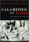 Calamities of Exile: Three Nonfiction Novellas - Lawrence Weschler