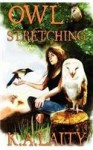 Owl Stretching - K.A. Laity