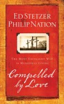 Compelled by Love: The Most Excellent Way to Missional Living - Ed Stetzer, Philip Nation