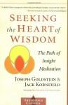 Seeking the Heart of Wisdom: The Path of Insight Meditation - Joseph Goldstein, Jack Kornfield, Robert K. Hall, Dalai Lama XIV