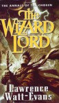 The Wizard Lord: Volume One of the Annals of the Chosen - Lawrence Watt-Evans