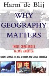 Why Geography Matters: Three Challenges Facing America: Climate Change, the Rise of China, and Global Terrorism - H.J. de Blij