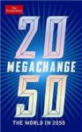 Megachange: The World in 2050. Edited by Daniel Franklin and John Andrews - Daniel Franklin
