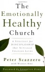The Emotionally Healthy Church: A Strategy for Discipleship that Actually Changes Lives - Peter Scazzero, Warren Bird