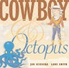 Cowboy and Octopus - Jon Scieszka, Lane Smith
