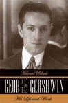 George Gershwin: His Life and Work - Howard Pollack