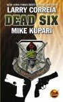 Dead Six - Mike Kupari, Larry Correia