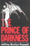 The Prince of Darkness: Radical Evil and the Power of Good in History - Jeffrey Burton Russell