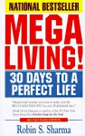 Megaliving! : 30 Days to a Perfect Life: The Ultimate Action Plan for Total Mastery of Your Mind, Body & Character - Robin S. Sharma