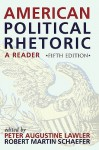 American Political Rhetoric: A Reader: A Reader - Robert Martin Schaefer, Thomas K. Lindsay