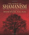 The World of Shamanism: New Views of an Ancient Tradition - Roger Walsh