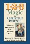 1-2-3 Magic for Christian Parents: Effective Discipline for Children 2-12 - Thomas W. Phelan, Chris Webb