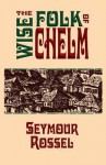 The Wise Folk of Chelm - Seymour Rossel