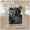 False Starts: Mistakes & Missteps Growing up in the 70s - Ken La Salle, Ken La Salle, Ken La Salle