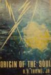 Origin of the Soul - R.B. Thieme Jr.