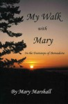 My Walk with Mary, In the Footsteps of Bernadette - Mary Marshall