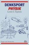 Denksport-Physik: Fragen und Antworten - Lewis C. Epstein, Lewis C. Epstein, Hans-Erhard Lessing