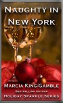 Naughty in New York (Holiday Sparkle Series Book 2) - Marcia King-Gamble