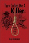 They Called Me a Killer - John Blanchard