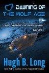 Dawning of the Wolf Age (The Tribes of Yggdrasil: Book 1) - Hugh B. Long