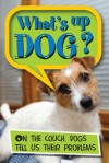 What's Up Dog?: On the Couch: Dogs Tell Us their Problems - Quercus, Quercus