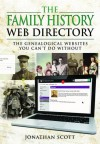The Family History Web Directory: The Genealogical Websites You Can't Do Without - Jonathan Scott