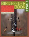 The Stokes Birdfeeder Book: An Easy Guide to Attracting, Identifying and Understanding Your Feeder Birds - Donald Stokes, Lillian Stokes