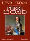 Pierre Le Grand - Henri Troyat