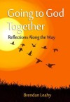 Going to God Together: Reflections Along the Way - Brendan Leahy