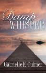 Damp Whisper - Gabrielle Culmer