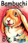 Bambuchi: The Bunny Under My Bed - D.Z. Rains
