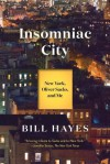 Insomniac City: New York, Oliver Sacks, and Me - Bill Hayes