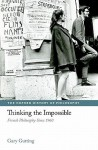 Thinking the Impossible: French Philosophy Since 1960 - Gary Gutting
