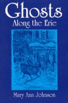 Ghosts Along the Erie - Mary Ann Johnson