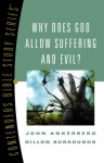 Why Does God Allow Suffering and Evil? - John Ankerberg, Dillon Burroughs