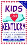 Kids Love Kentucky: A Parent's Guide to Exploring Fun Places in Kentucky with Children...Year Round! - Michele A. Zavatsky, Michele Zavatsky
