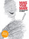 Make Your Mark: The Drawing Book for Children: The Drawing Book for Children - Sarah J. Richardson