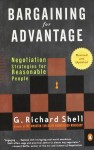 Bargaining for Advantage: Negotiation Strategies for Reasonable People 2nd Edition by Shell, G. Richard (2006) Paperback - G. Richard Shell