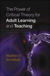 The Power of Critical Theory for Adult Learning And Teaching - Stephen D. Brookfield