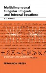 Multidimensional Singular Integrals and Integral Equations: International Series of Monographs in Pure and Applied Mathematics - S. G. Mikhlin, I. N. Sneddon, M. Stark, S. Ulam