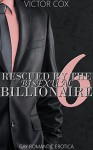 Rescued By The Bisexual Billionaire 6: Gay Romantic Erotica (Money and Memory Loss) - Victor Cox