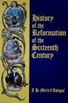 History of the Reformation of the Sixteenth Century - Jean Henri Merle d'Aubigné
