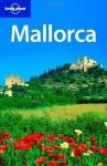 Lonely Planet Mallorca (Regional Travel Guide) - Damien Simonis, Sarah Andrews, Sally Schafer