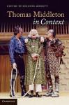 Thomas Middleton in Context - Suzanne Gossett