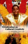 Creolization as Cultural Creativity - Robert Baron, Ana C. Cara