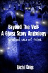 Beyond The Veil: A Ghost Story Anthology - Rachel Coles