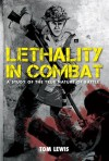 Lethality in Combat, A Study of the True Nature of Battle - Tom Lewis