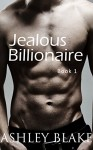 Jealous Billionaire - Ashley Blake
